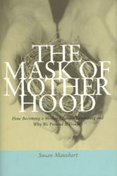 The Mask of Motherhood