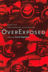 overexposed essays on contemporary photography The critical image: essays on contemporary photography carol squiers bay press, jul 1, 1990 - photography - 240 pages 0 reviews.